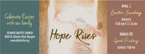Hope Rises – Easter Services @ Atlantic Baptist Church | Margate | Florida | United States